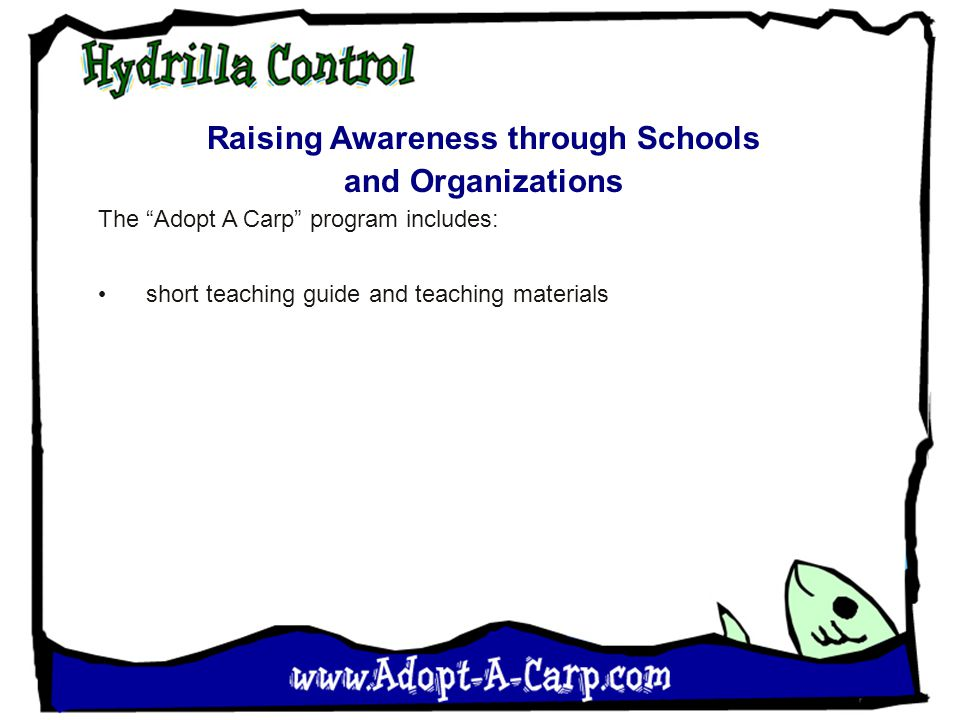 Raising Awareness through Schools and Organizations The Adopt A Carp program includes: short teaching guide and teaching materials