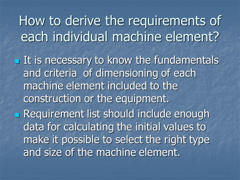 How to derive the requirements of each individual machine element.