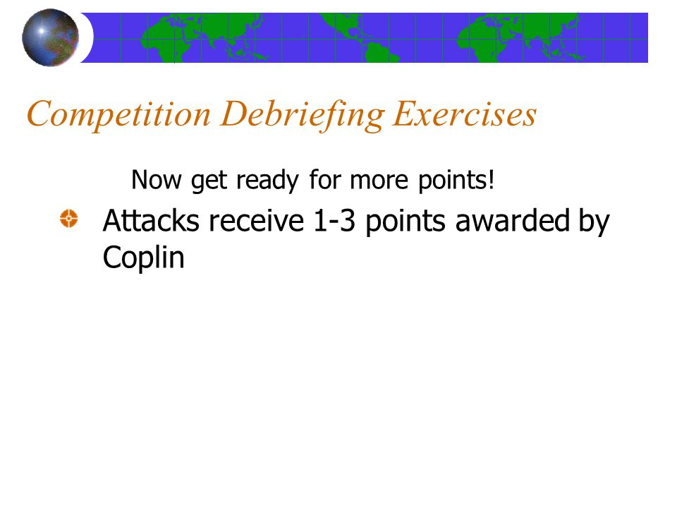 Competition Debriefing Exercises Now get ready for more points.