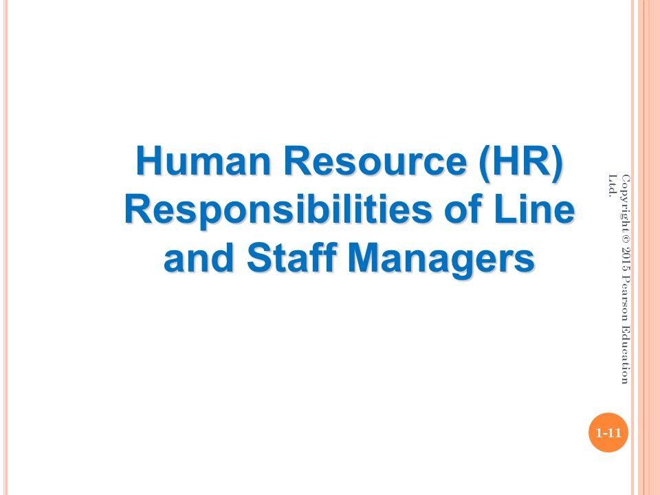 Copyright © 2015 Pearson Education Ltd. 1-11 Human Resource (HR) Responsibilities of Line and Staff Managers