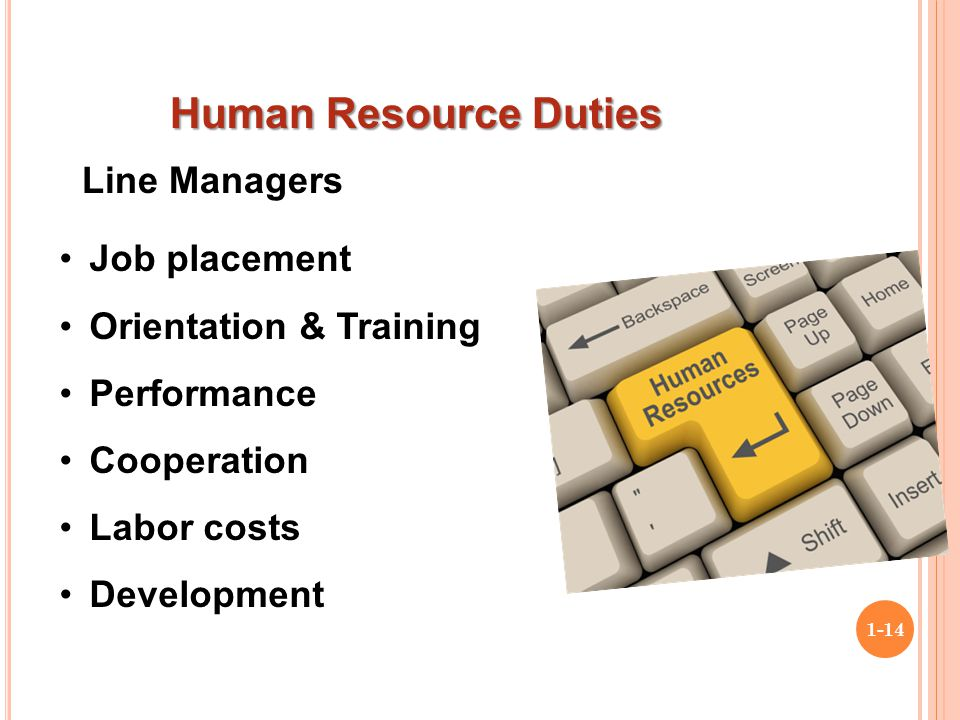 Copyright © 2015 Pearson Education Ltd. 1-14 Line Managers Job placement Orientation & Training Performance Cooperation Labor costs Development Human