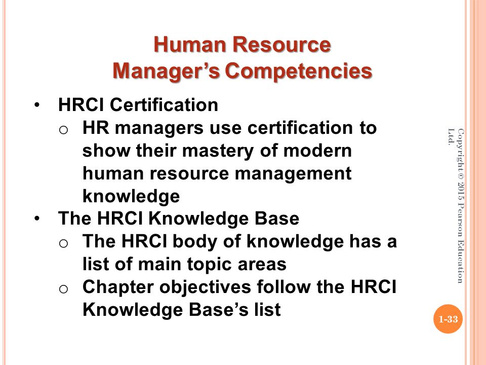 Copyright © 2015 Pearson Education Ltd. 1-33 HRCI Certification o HR managers use certification to show their mastery of modern human resource managem