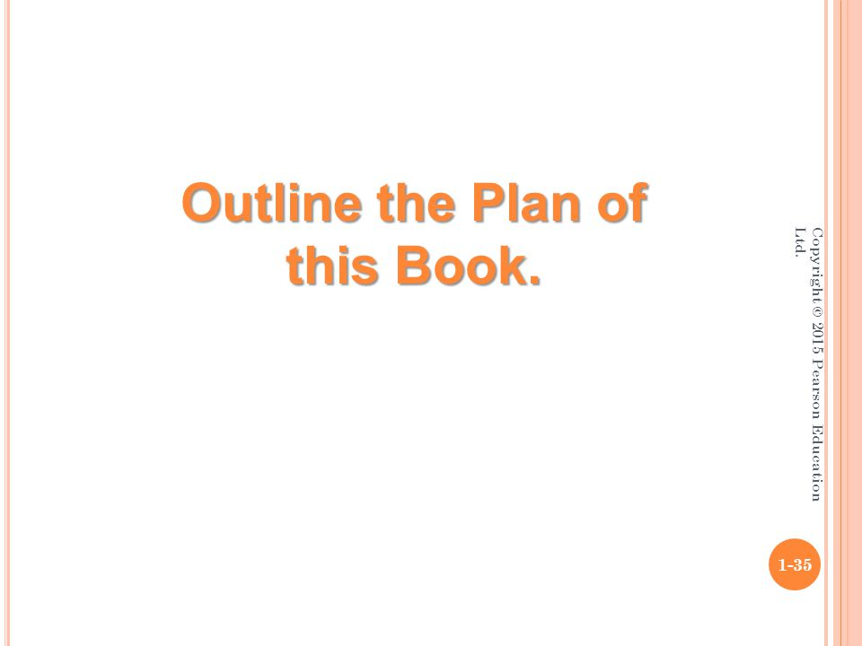 Copyright © 2015 Pearson Education Ltd. 1-35 Outline the Plan of this Book.