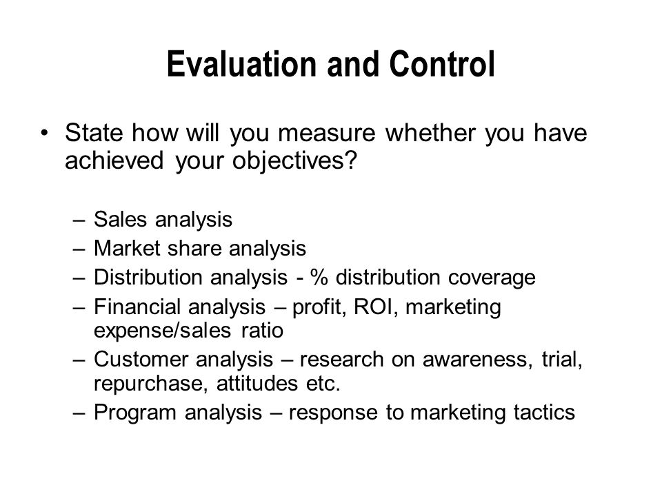Evaluation and Control State how will you measure whether you have achieved your objectives.