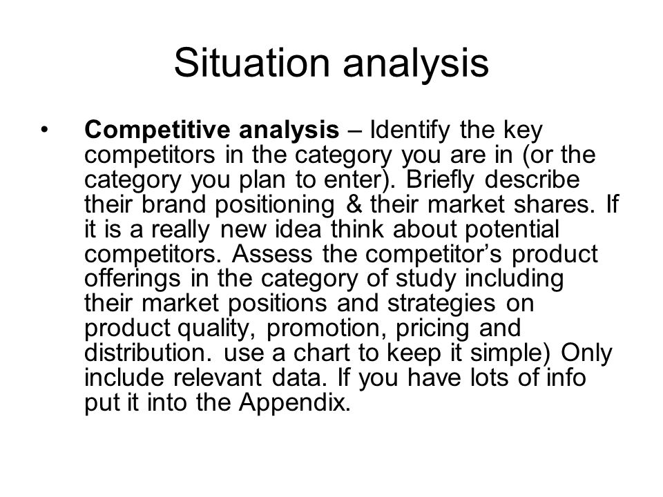 Situation analysis Competitive analysis – Identify the key competitors in the category you are in (or the category you plan to enter).