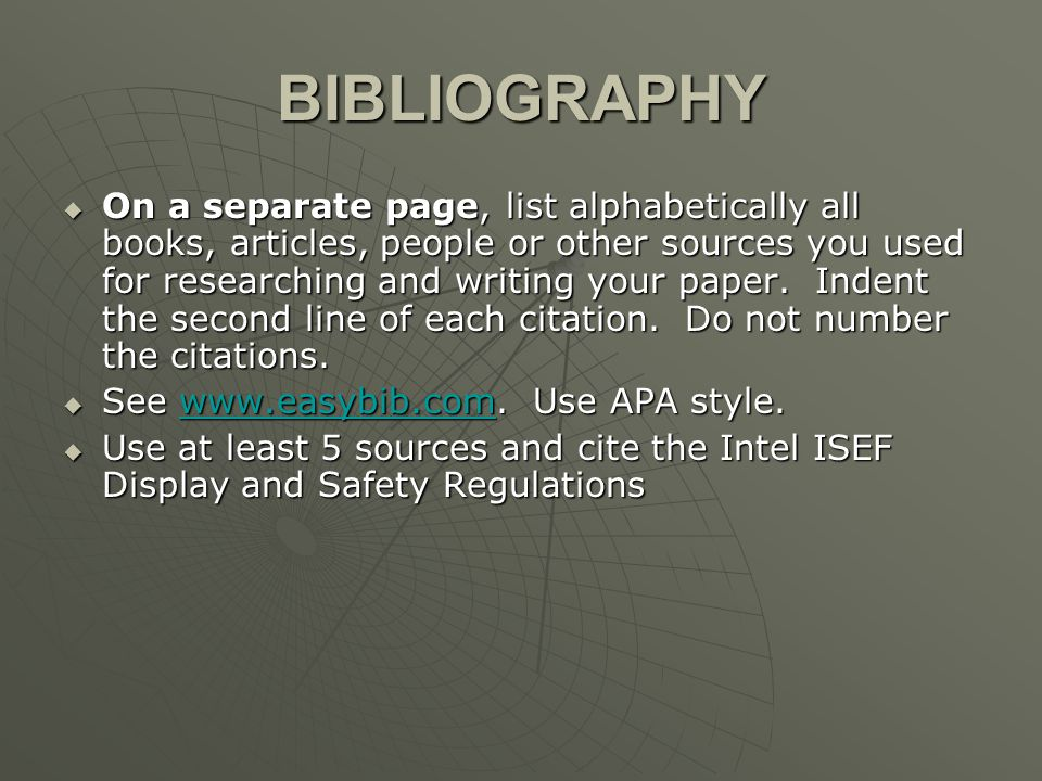 BIBLIOGRAPHY  On a separate page, list alphabetically all books, articles, people or other sources you used for researching and writing your paper.
