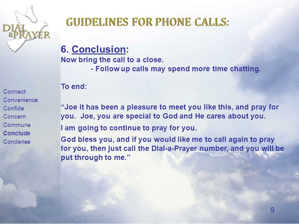 9 GUIDELINES FOR PHONE CALLS: 6.Conclusion: Now bring the call to a close.