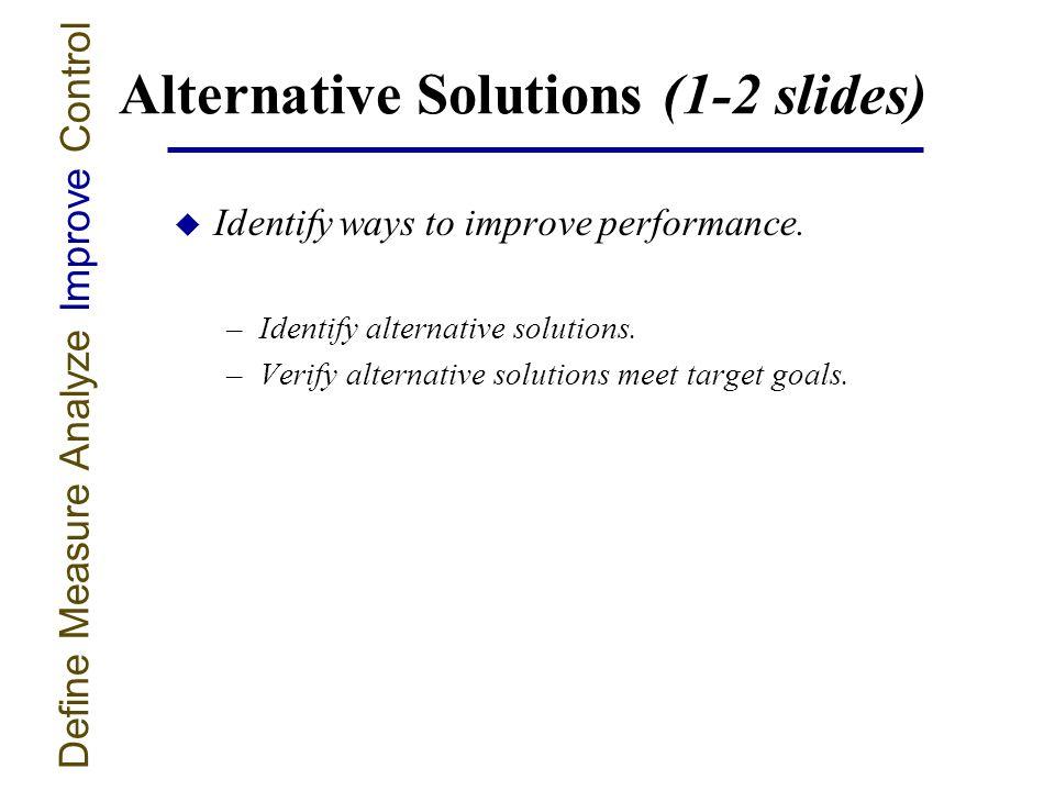 Alternative Solutions (1-2 slides) u Identify ways to improve performance.
