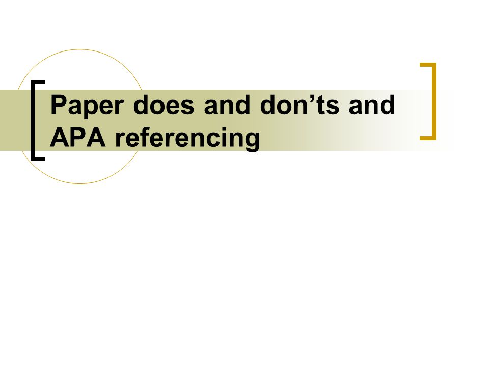 Paper does and don'ts and APA referencing
