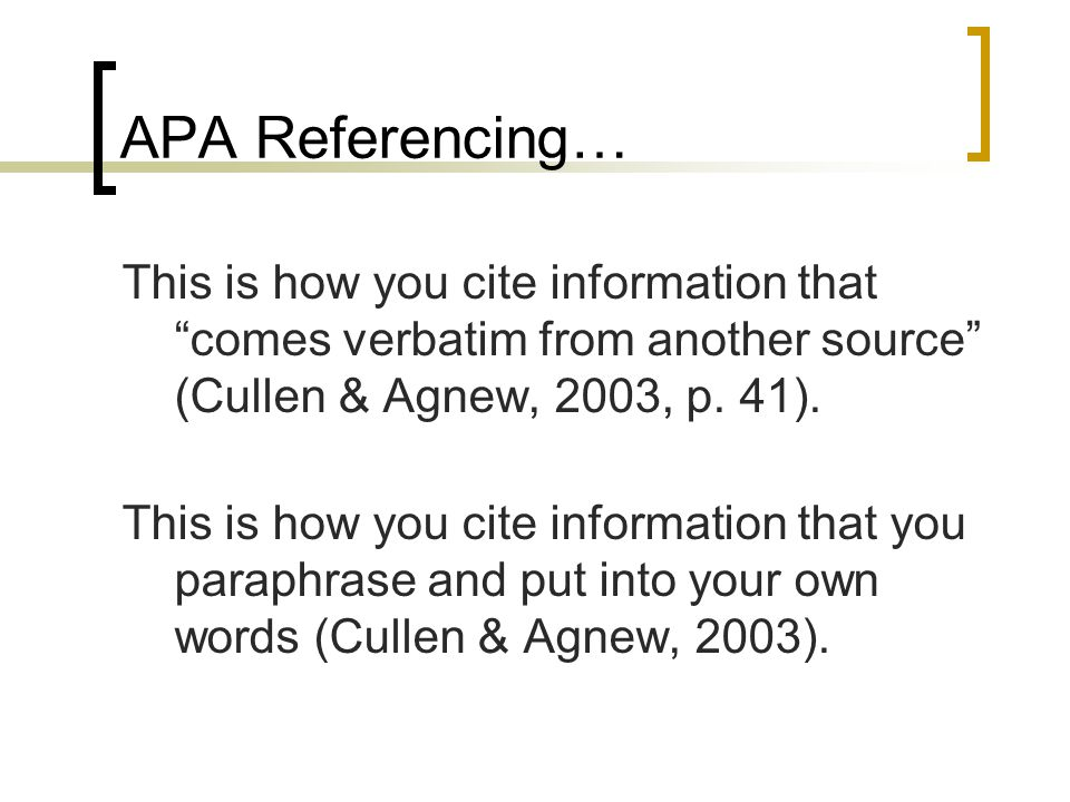 APA Referencing… This is how you cite information that comes verbatim from another source (Cullen & Agnew, 2003, p.