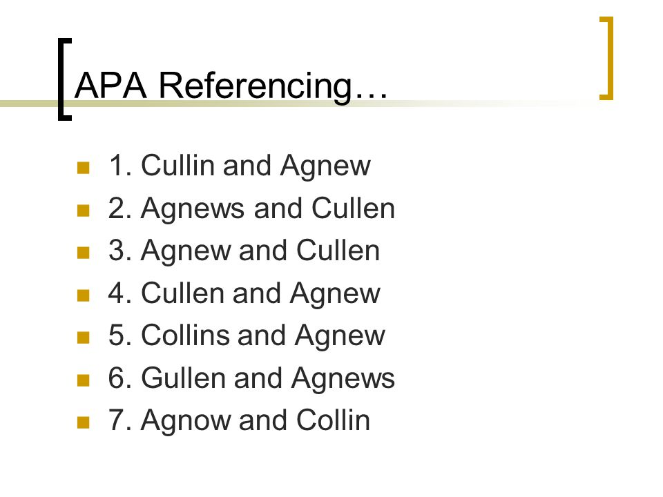 APA Referencing… 1. Cullin and Agnew 2. Agnews and Cullen 3.