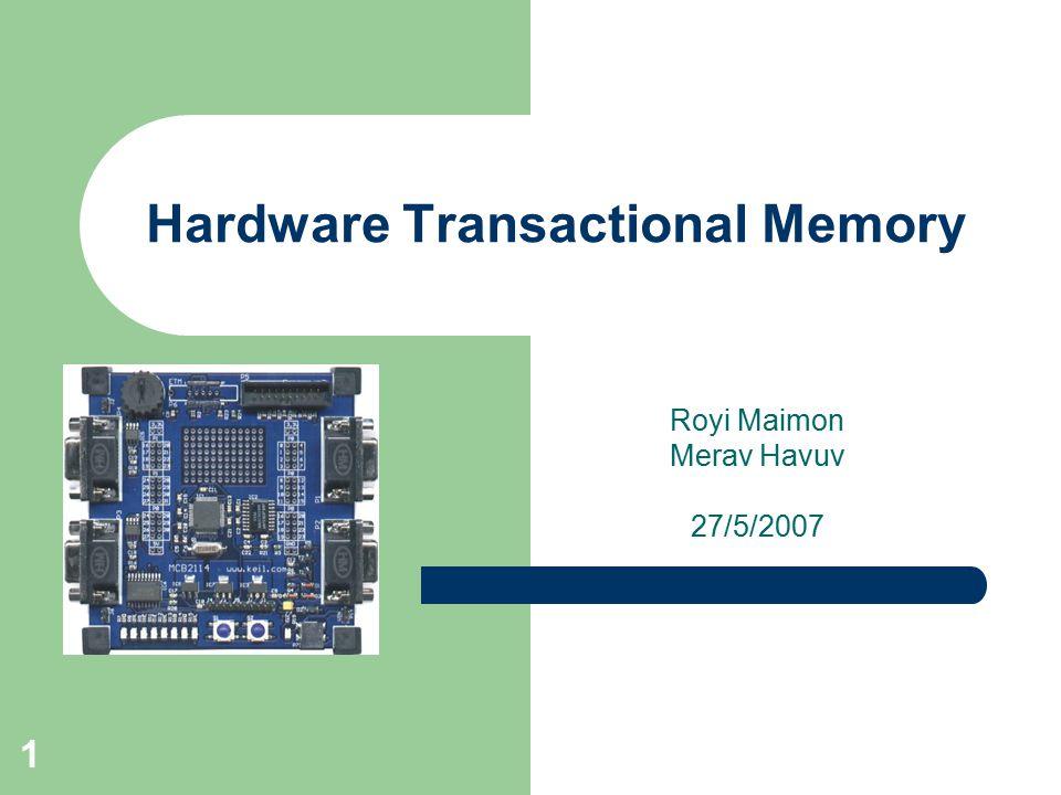 1 Hardware Transactional Memory Royi Maimon Merav Havuv 27/5/2007