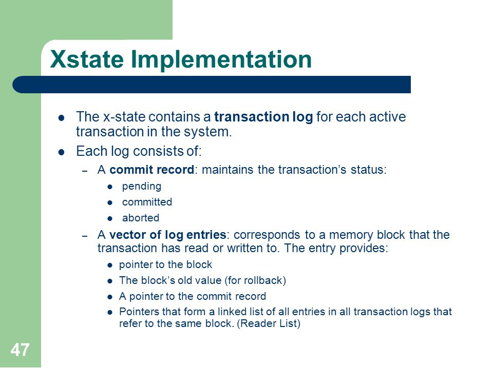 47 Xstate Implementation The x-state contains a transaction log for each active transaction in the system.