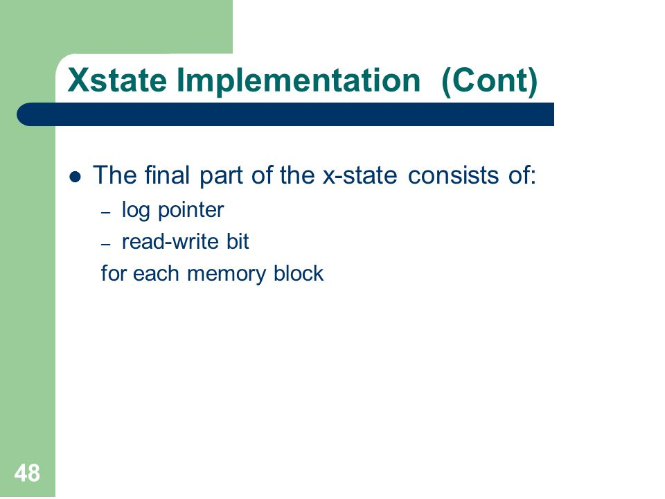 48 Xstate Implementation (Cont) The final part of the x-state consists of: – log pointer – read-write bit for each memory block