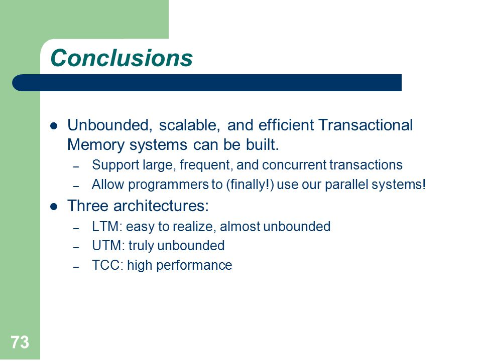 73 Conclusions Unbounded, scalable, and efficient Transactional Memory systems can be built.