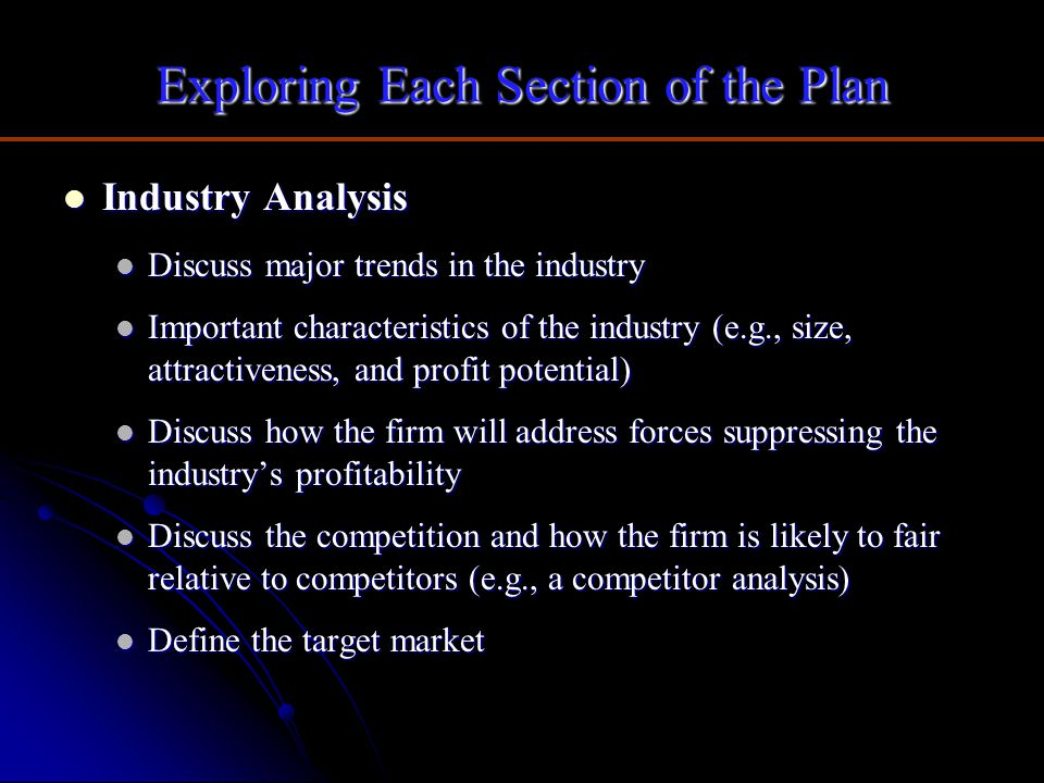 Exploring Each Section of the Plan Industry Analysis Industry Analysis Discuss major trends in the industry Discuss major trends in the industry Impor