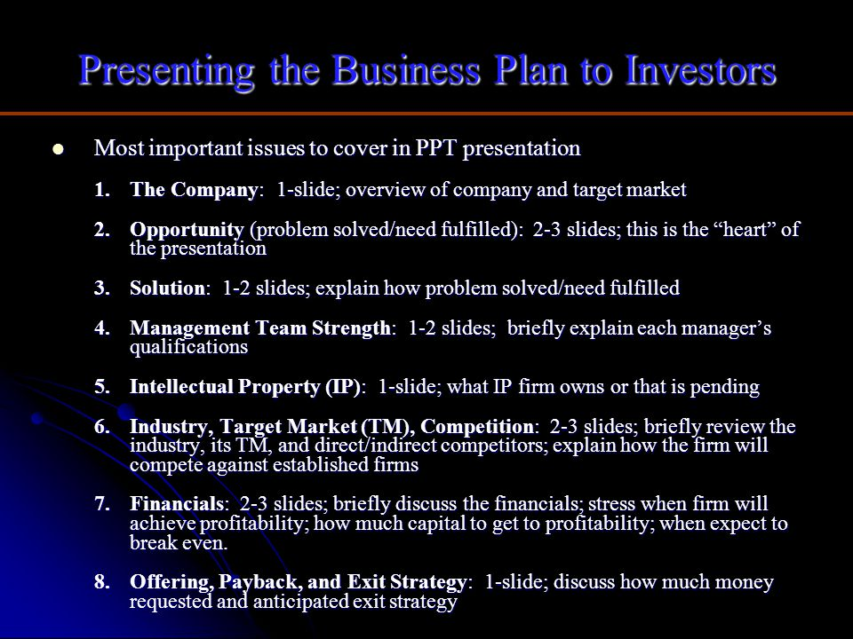 Presenting the Business Plan to Investors Most important issues to cover in PPT presentation Most important issues to cover in PPT presentation 1.The