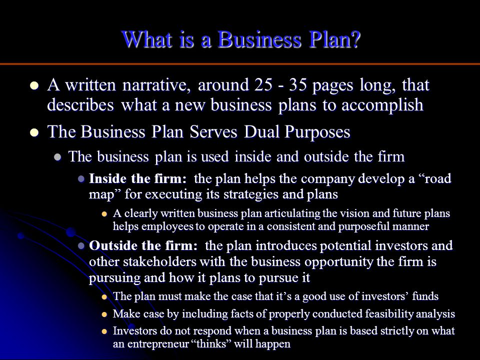 What is a Business Plan? A written narrative, around 25 - 35 pages long, that describes what a new business plans to accomplish A written narrative, a
