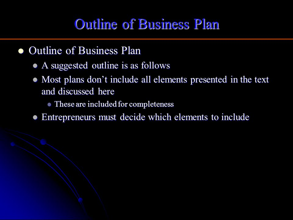 Outline of Business Plan Outline of Business Plan Outline of Business Plan A suggested outline is as follows A suggested outline is as follows Most pl