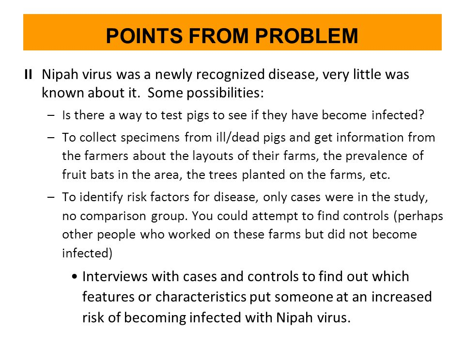 POINTS FROM PROBLEM II Nipah virus was a newly recognized disease, very little was known about it.