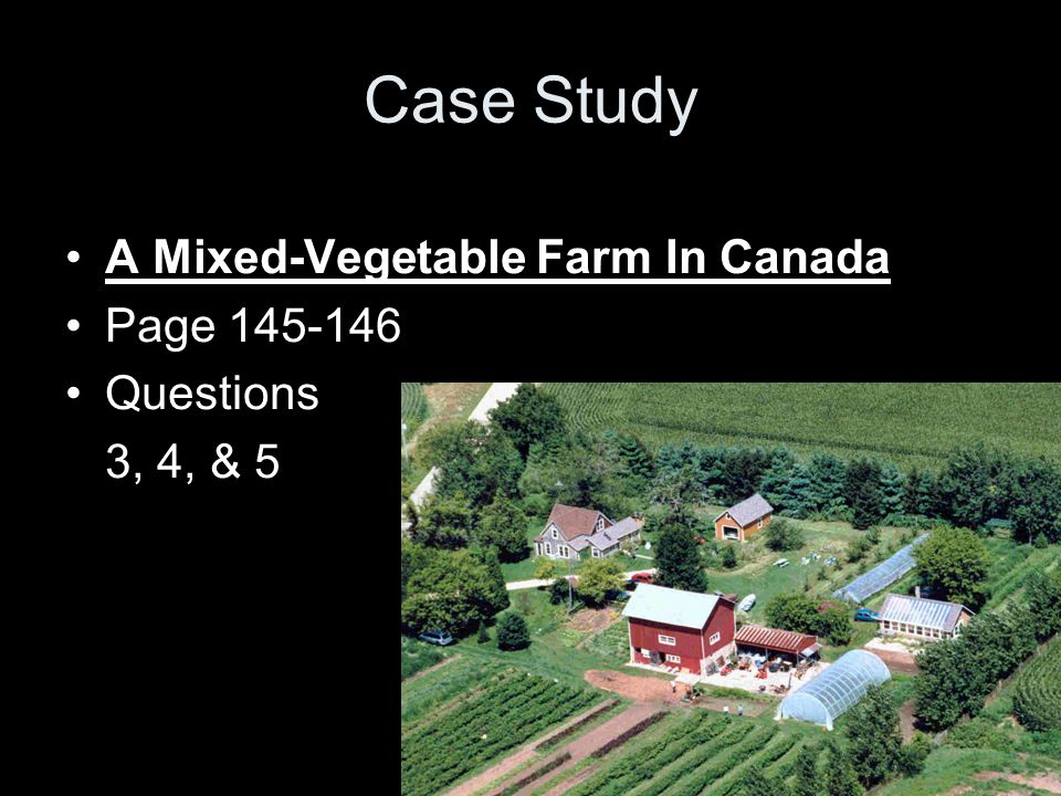 Case Study A Mixed-Vegetable Farm In Canada Page 145-146 Questions 3, 4, & 5