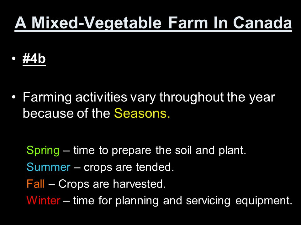 A Mixed-Vegetable Farm In Canada #3b Components which are difficult for a farmer to control: –Climate (impossible to control!) –Quality of seeds –Qual