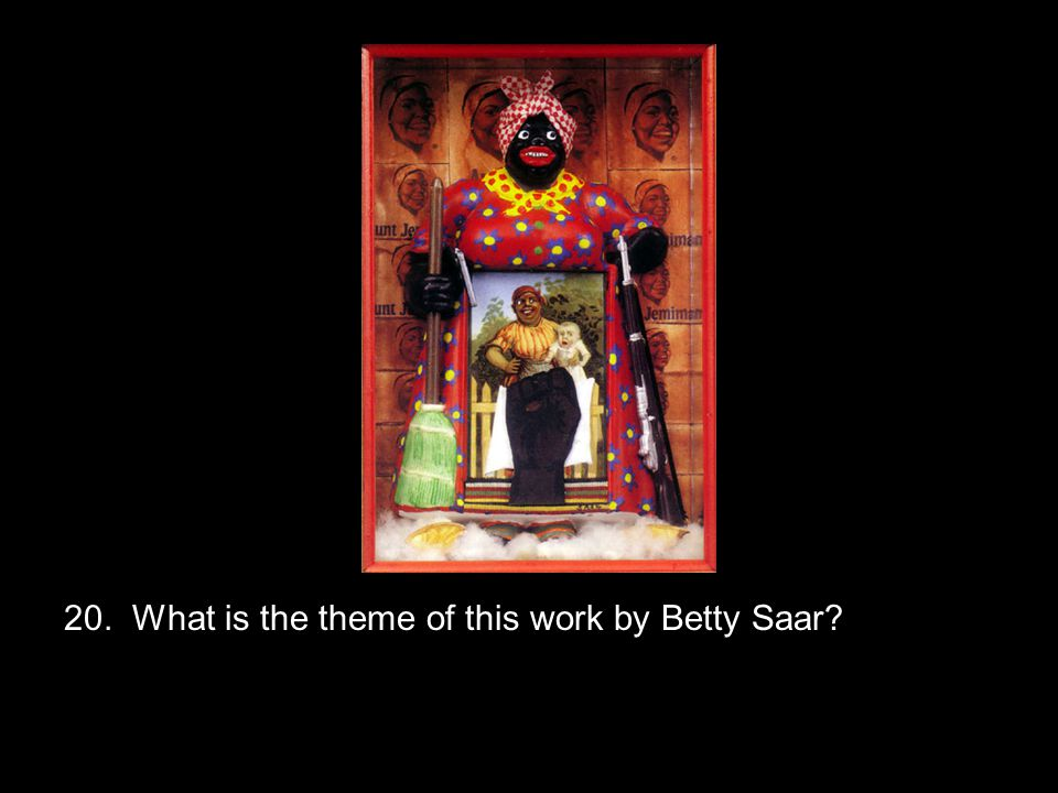 20. What is the theme of this work by Betty Saar