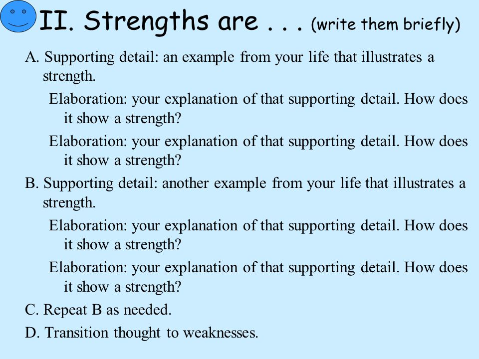 II. Strengths are... (write them briefly) A. Supporting detail: an example from your life that illustrates a strength. Elaboration: your explanation o