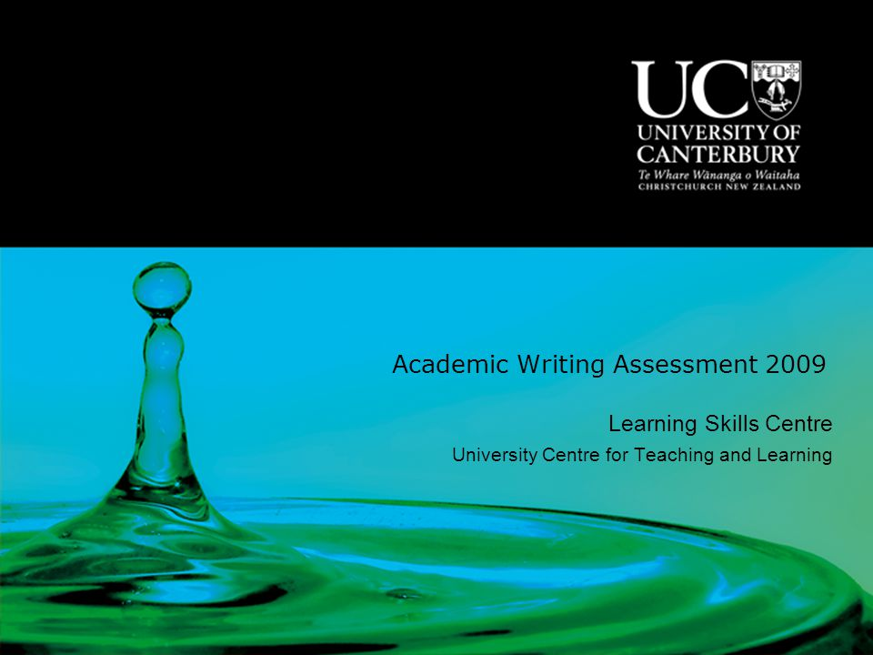Academic Writing Assessment 2009 Learning Skills Centre University Centre for Teaching and Learning