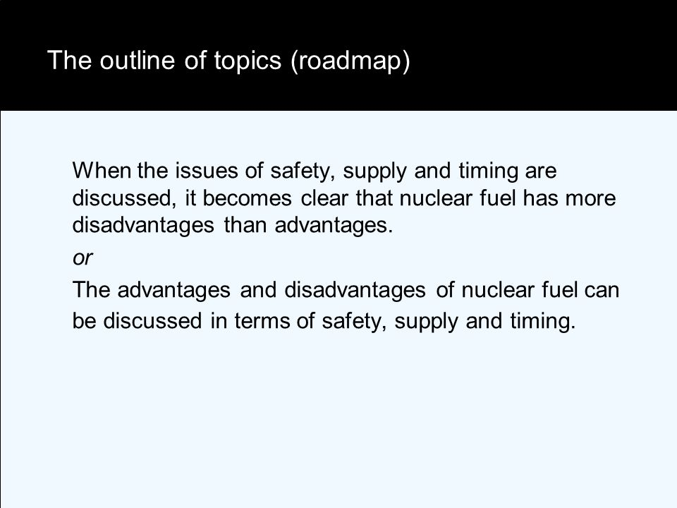 The outline of topics (roadmap) When the issues of safety, supply and timing are discussed, it becomes clear that nuclear fuel has more disadvantages than advantages.