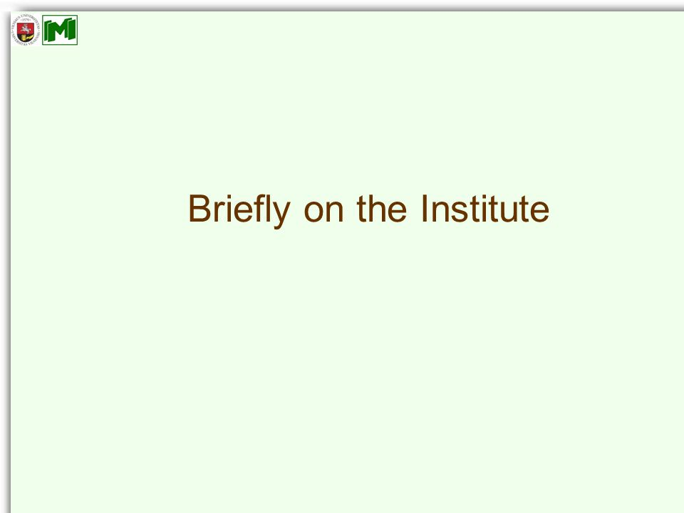Briefly on the Institute