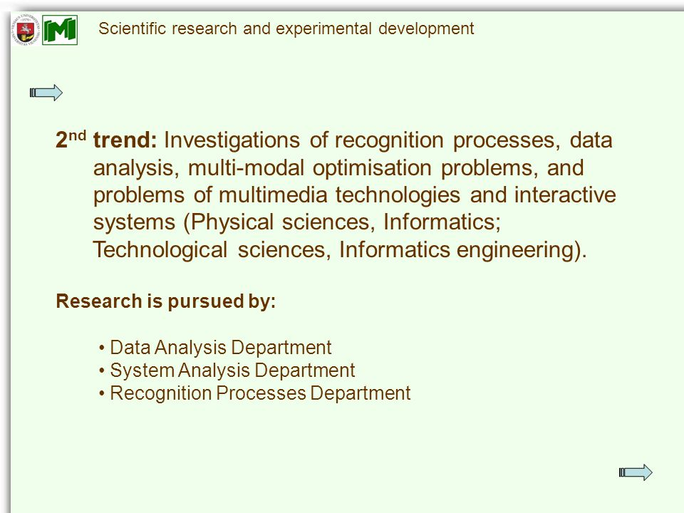 Scientific research and experimental development 2 nd trend: Investigations of recognition processes, data analysis, multi-modal optimisation problems, and problems of multimedia technologies and interactive systems (Physical sciences, Informatics; Technological sciences, Informatics engineering).