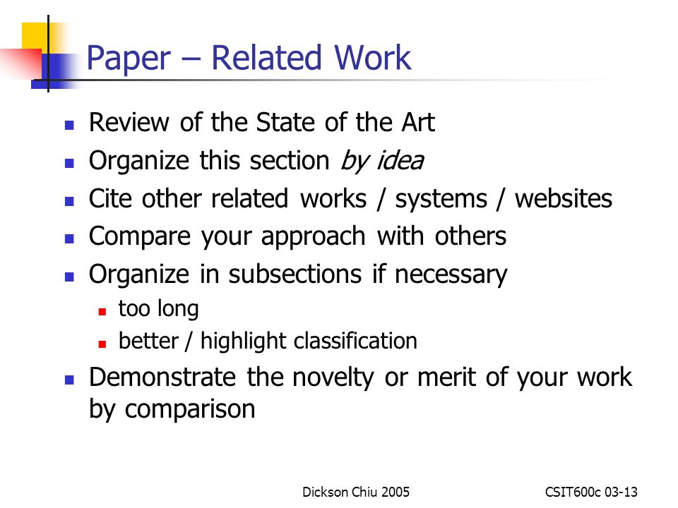 Dickson Chiu 2005CSIT600c 03-13 Paper – Related Work Review of the State of the Art Organize this section by idea Cite other related works / systems /