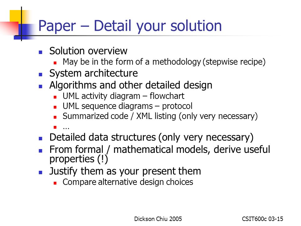 Dickson Chiu 2005CSIT600c 03-15 Paper – Detail your solution Solution overview May be in the form of a methodology (stepwise recipe) System architectu