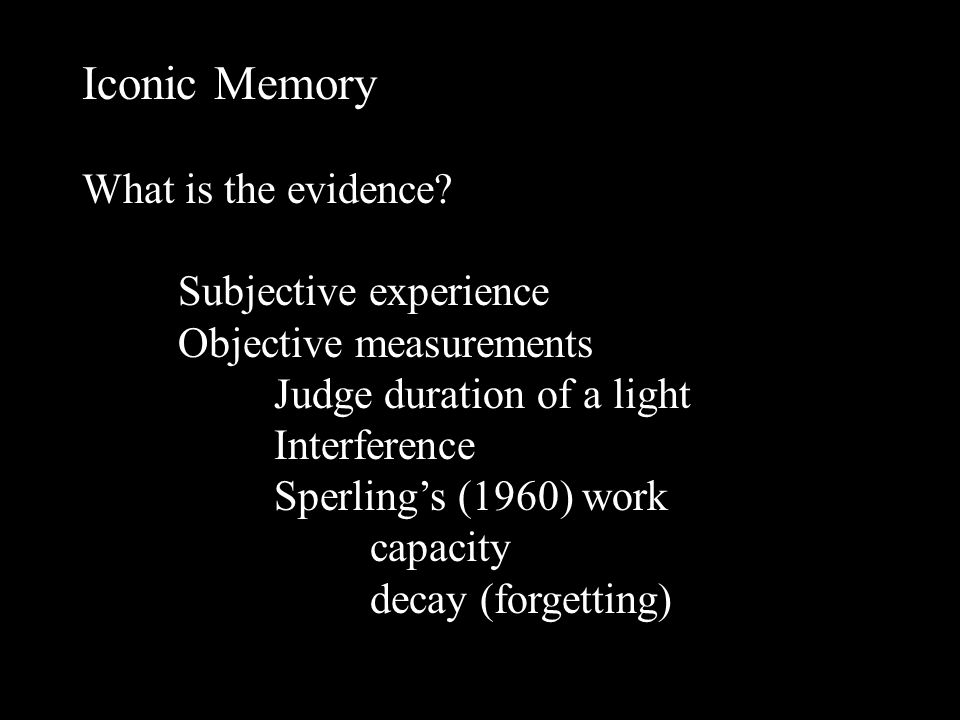Sperling's (1960) work Span of apprehension Number of items that could be retrieved Whole report – 4.5 letters
