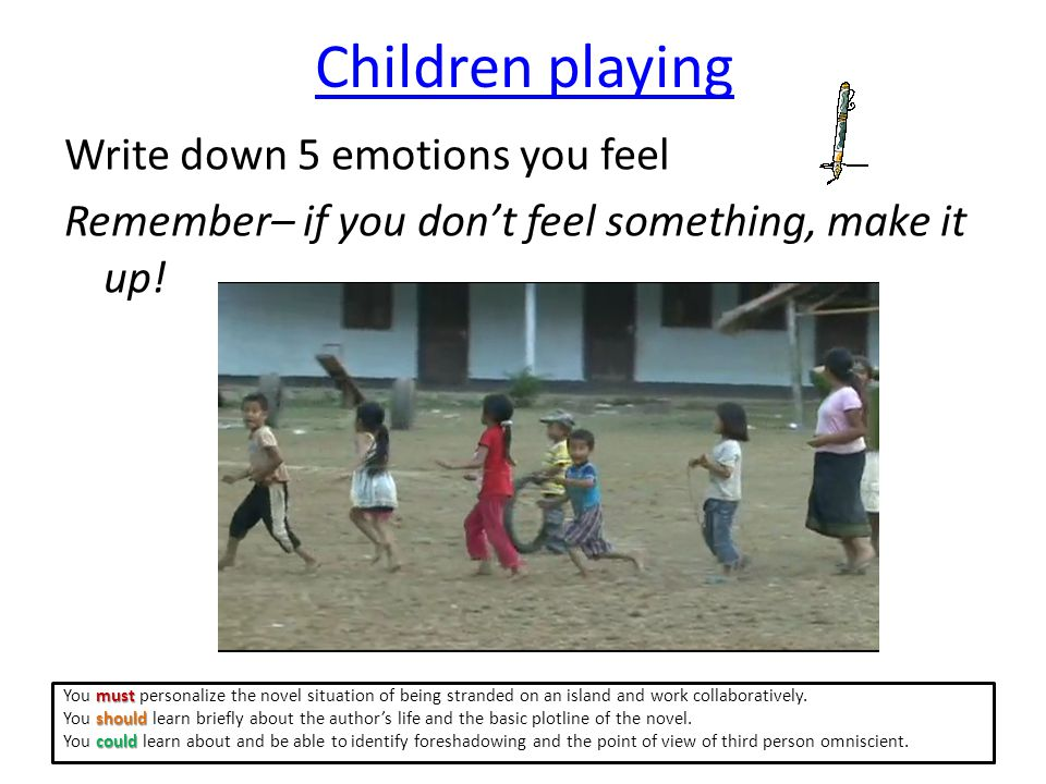 Children playing Write down 5 emotions you feel Remember– if you don't feel something, make it up.