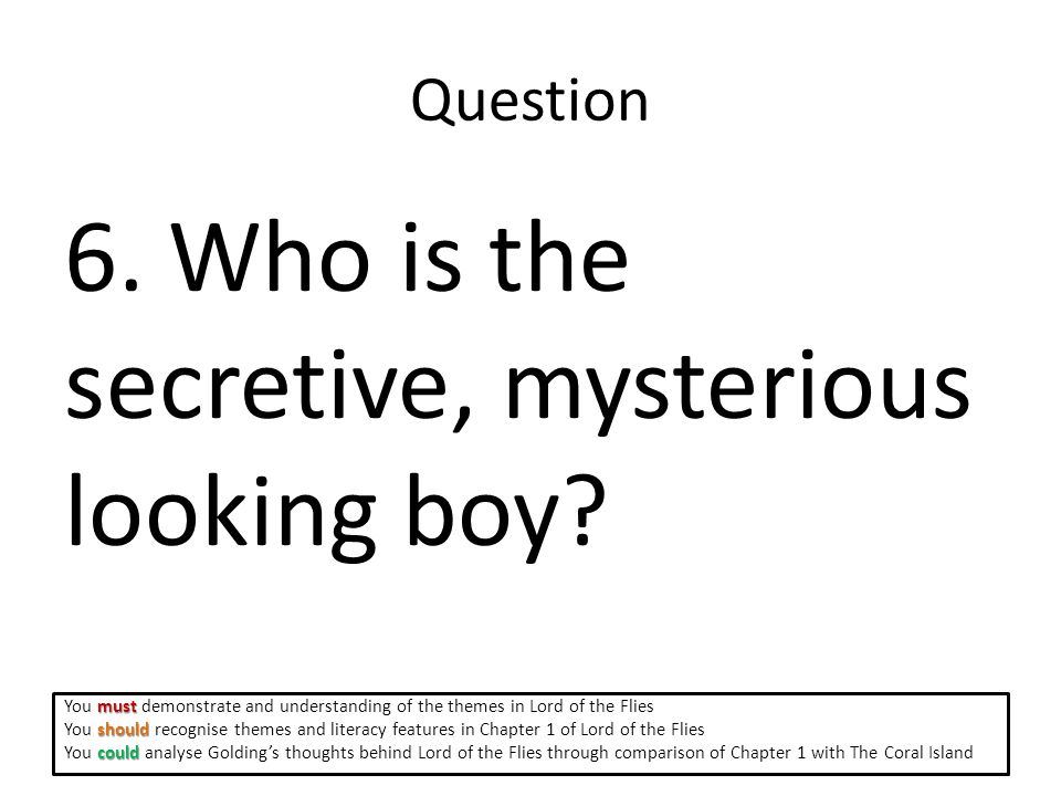 Question 6. Who is the secretive, mysterious looking boy.