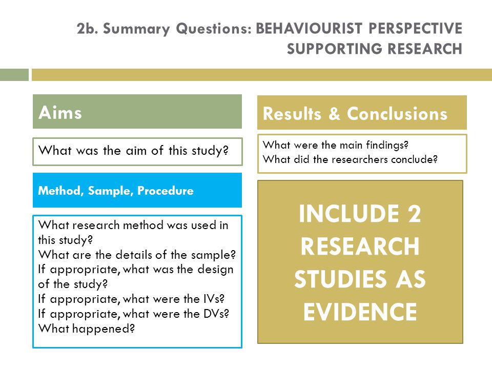 2b.Summary Questions: BEHAVIOURIST PERSPECTIVE SUPPORTING RESEARCH What was the aim of this study.