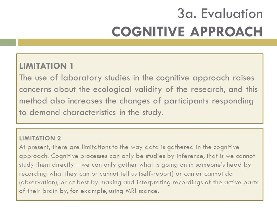 3a. Evaluation COGNITIVE APPROACH LIMITATION 1 The use of laboratory studies in the cognitive approach raises concerns about the ecological validity o