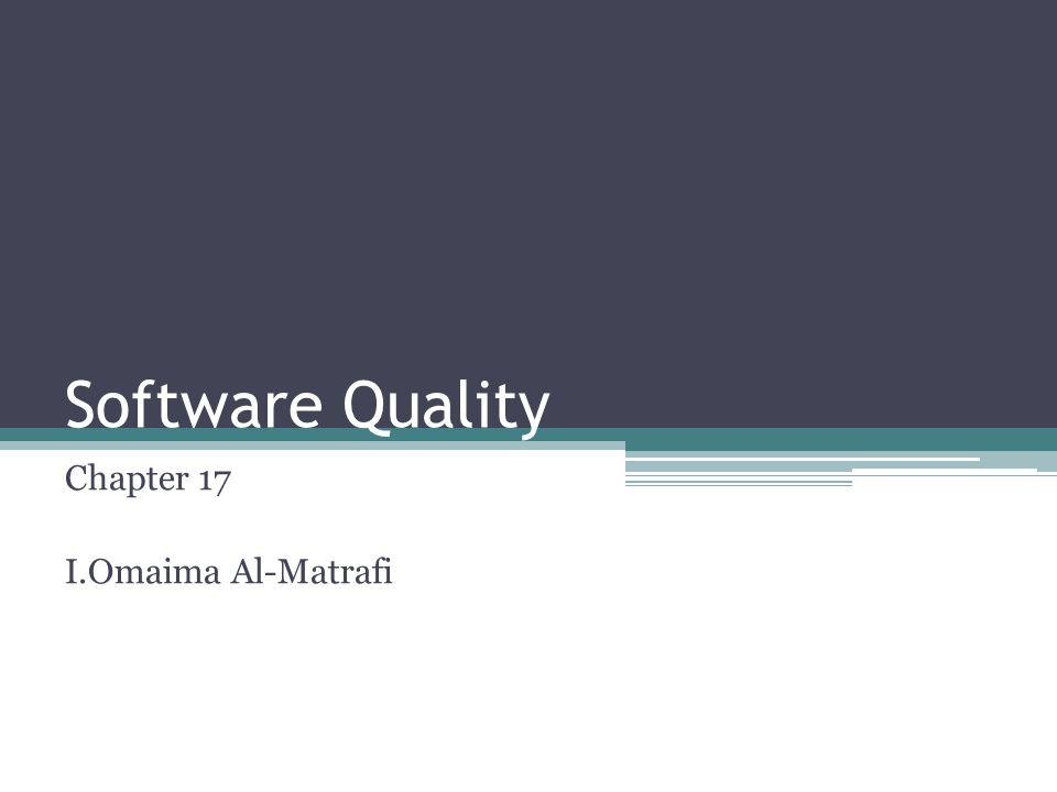 Software Quality Chapter 17 I.Omaima Al-Matrafi