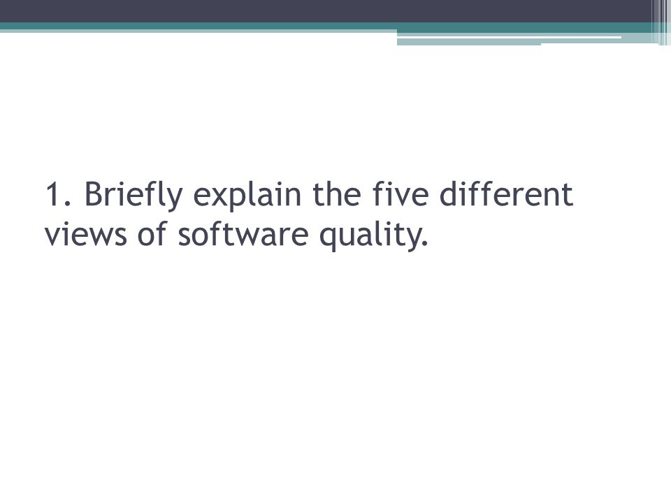 The five views of software quality are 1.Transcendental view, SQ is something that can be perceived through experience alone.