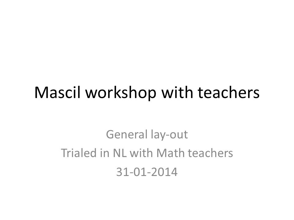 Materials - copies Two versions of a brief Mascil task appropriate for the audience (1 copy of each pp) -Version 1: task with Mascil characteristics of IBL and WoW -Version 2: same task in traditional schoolbook form A set of problems from textbooks the teachers may use (1 set per table of 3-6 teachers) Optional: mascil charcteristics of IBL ansd WoW (1 per table)