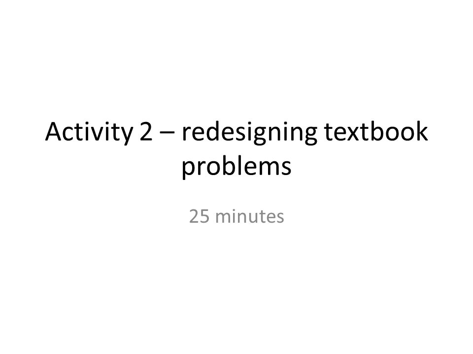 Activity – in small groups 5 minutes – glancing through set of textbook problems 15 minutes – redesigning one of more problems, making it more IBL and WoW optional: hand out copy of mascil characteristics 5 minutes – groups reflect on the redesign process
