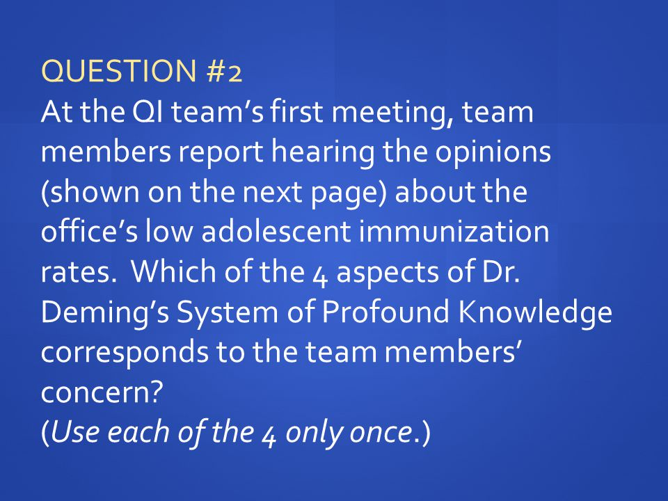 QUESTION #2 At the QI team's first meeting, team members report hearing the opinions (shown on the next page) about the office's low adolescent immuni