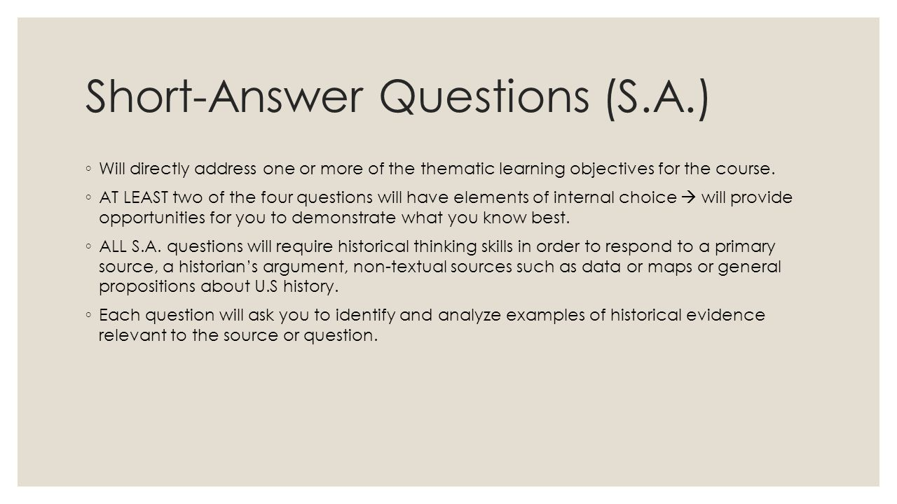 Short-Answer Questions (S.A.) ◦ Will directly address one or more of the thematic learning objectives for the course. ◦ AT LEAST two of the four quest