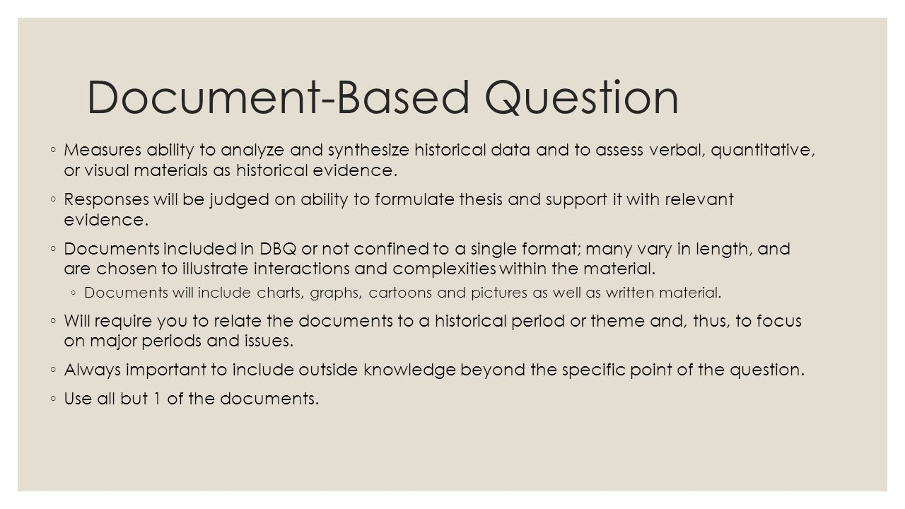 Document-Based Question ◦ Measures ability to analyze and synthesize historical data and to assess verbal, quantitative, or visual materials as histor
