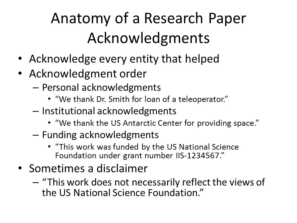 "Anatomy of a Research Paper Acknowledgments Acknowledge every entity that helped Acknowledgment order – Personal acknowledgments ""We thank Dr. Smith f"