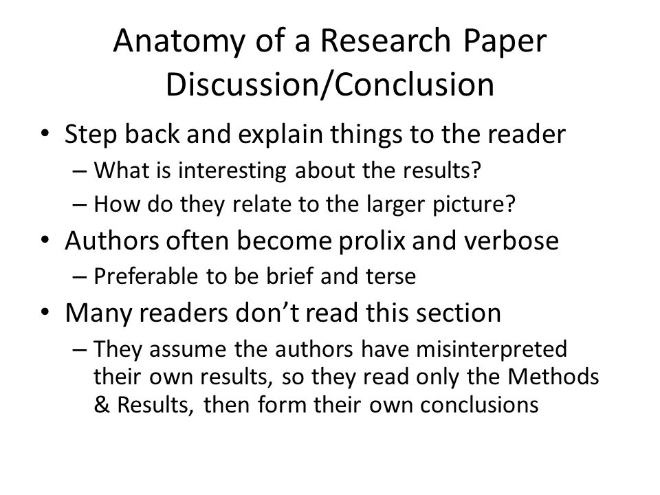 Anatomy of a Research Paper Discussion/Conclusion Step back and explain things to the reader – What is interesting about the results? – How do they re