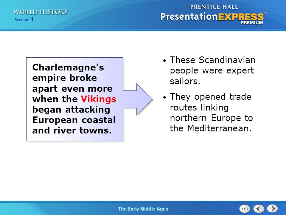 Section 1 The Early Middle Ages These Scandinavian people were expert sailors. They opened trade routes linking northern Europe to the Mediterranean.