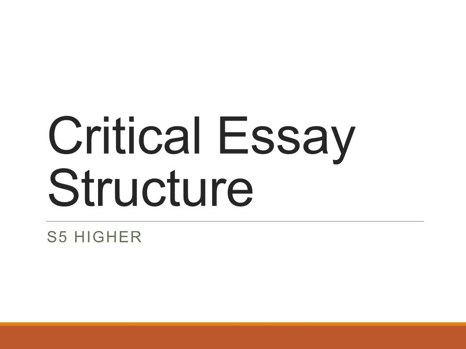 Critical Essay Structure S5 HIGHER
